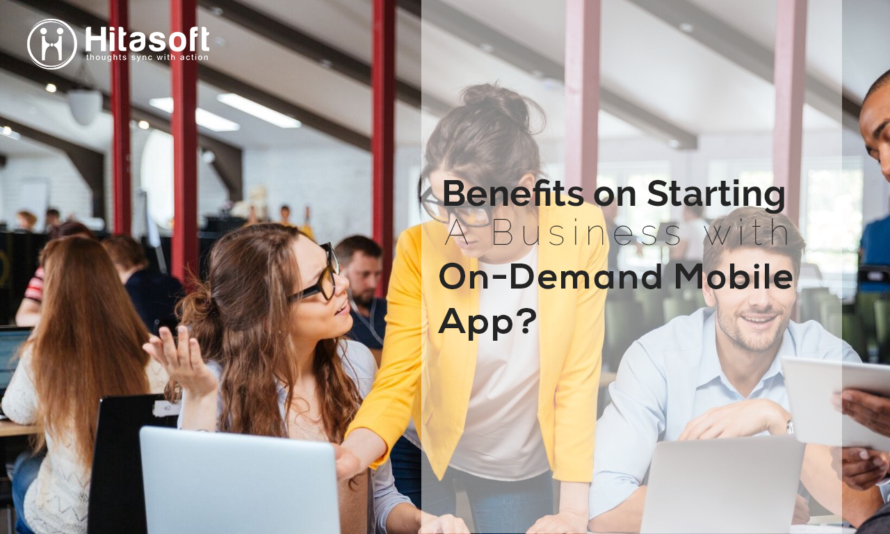 Why and What are the Benefits on Starting a Business with On-Demand Mobile App?
