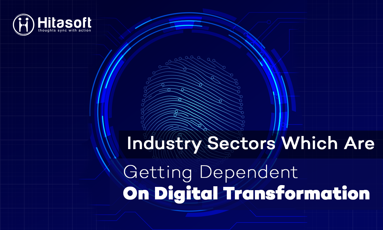 Industry Sectors Which Are Getting Dependent On Digital Transformation